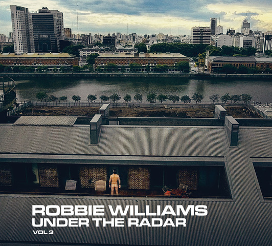 ROBBIE WILLIAMS' NEW ALBUM 'UNDER THE RADAR VOLUME 3' IS OUT TODAY